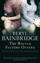 The Bottle Factory Outing: Shortlisted for the Booker Prize, 1974 by Beryl Bainbridge