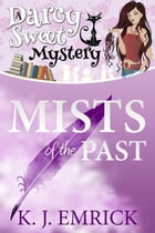 Mists of the Past: Darcy Sweet Mystery, #2 by K.J. Emrick