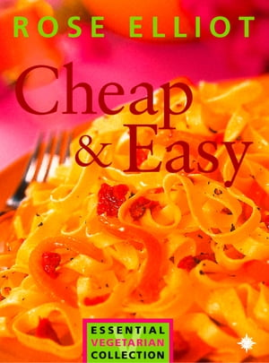 Cheap and Easy Vegetarian Cooking on a Budget (The Essential Rose Elliot)