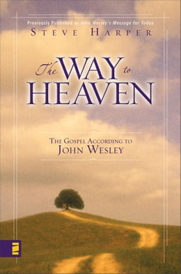 Book The Way to Heaven: The Gospel According to John Wesley by Steve Harper