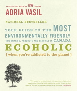 Book Ecoholic: Your Guide to the Most Environmentally Friendly Information, Products and Services in… by Adria Vasil