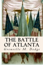 The Battle of Atlanta by Grenville M. Dodge