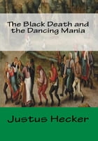 The Black Death and the Dancing Mania by Justus Hecker