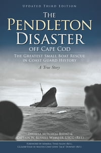 Pendleton Disaster off Cape Cod, The: The Greatest Small Boat Rescue in Coast Guard History