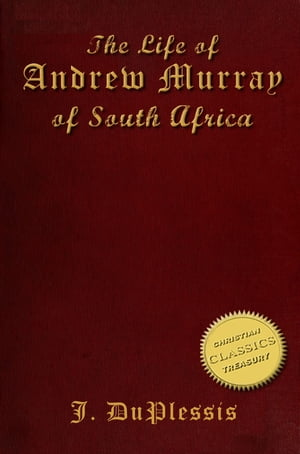The Biography of ANDREW MURRAY [illustrated] The Life and Times of Andrew Murray of South Africa