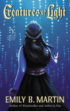Creatures of Light: Creatures of Light, Book 3 by Emily B Martin