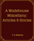 A Wodehouse Miscellany Articles & Stories by P. G. Wodehouse