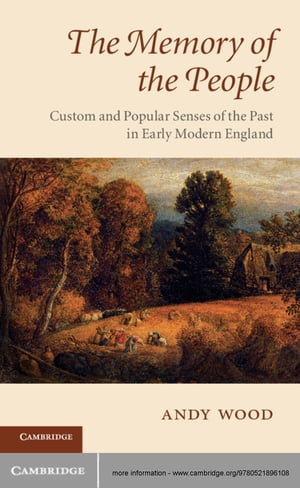 The Memory of the People Custom and Popular Senses of the Past in Early Modern England