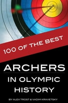 100 of the Best Archers in Olympic History by alex trostanetskiy