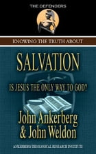 Knowing the Truth About Salvation by Ankerberg, John, Weldon, John