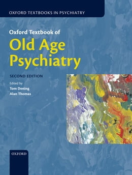 Book Oxford Textbook of Old Age Psychiatry by Tom Dening