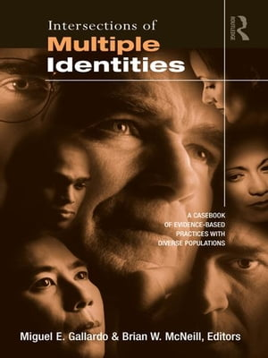 Intersections of Multiple Identities A Casebook of Evidence-Based Practices with Diverse Populations
