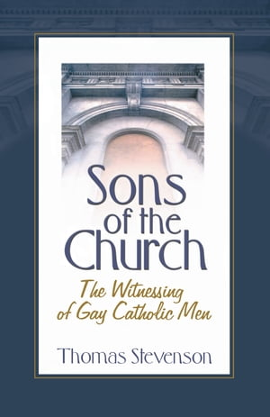 Sons of the Church The Witnessing of Gay Catholic Men