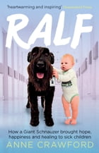 Ralf: How a Giant Schnauzer brought hope, happiness and healing to sick children by Anne Crawford