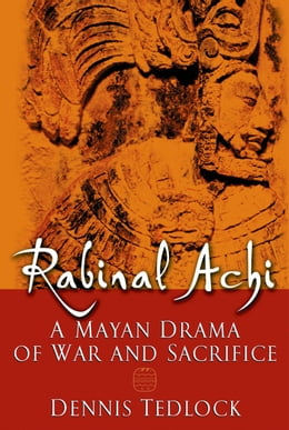 Book Rabinal Achi: A Mayan Drama of War and Sacrifice by Dennis Tedlock