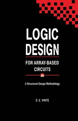 Book Logic Design for Array-Based Circuits: A Structured Design Methodology by White, D. E.