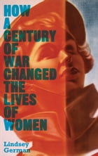 How a Century of War Changed the Lives of Women by Lindsey German