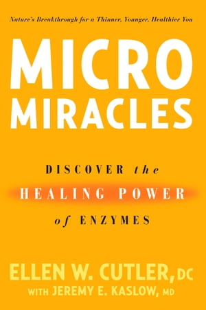MicroMiracles: Discover the Healing Power of Enzymes by Ellen Cutler
