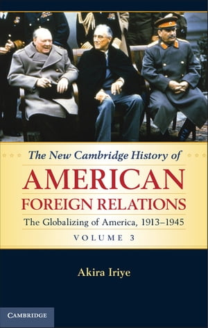 The New Cambridge History of American Foreign Relations: Volume 3,  The Globalizing of America,  1913?1945