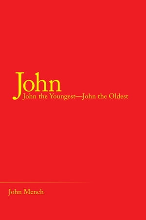 John: John the Youngest—John the Oldest by John Mench