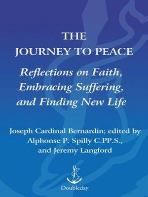 The Journey to Peace Reflections on Faith,  Embracing Suffering,  and Finding New Life