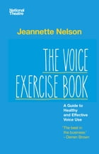 The Voice Exercise Book: A Guide to Healthy and Effective Voice Use by Jeannette Nelson