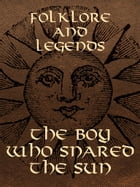The Boy Who Snared The Sun by Folklore and Legends