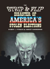 "The Strip & Flip Disaster of America's Stolen Elections: Updated ""Trump"" Edition of Strip & Flip…"