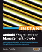 Instant Android Fragmentation Management How-to by Gianluca Pacchiella