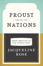 Proust among the Nations: From Dreyfus to the Middle East by Jacqueline Rose