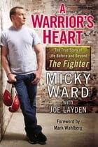 A Warrior's Heart: The True Story of Life Before and Beyond The Fighter by Micky Ward