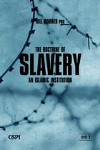 The Doctrine of Slavery: An Islamic Institution by Bill Warner