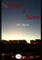 Soñar o Morir by MC. Rivero