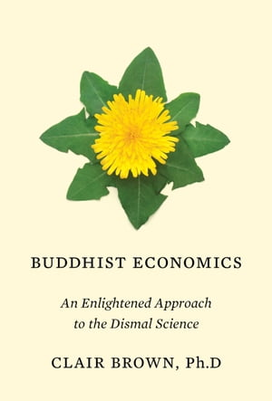 Buddhist Economics An Enlightened Approach to the Dismal Science