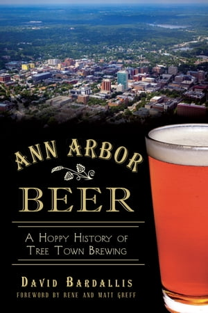 Ann Arbor Beer A Hoppy History of Tree Town Brewing