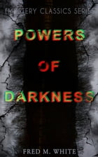 POWERS OF DARKNESS (Mystery Classics Series): Crime Thriller by Fred M. White