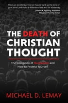 The Death of Christian Thought: The Deception of Humanism and How to Protect Yourself by Michael D. LeMay