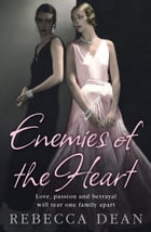 Enemies of the Heart by Rebecca Dean