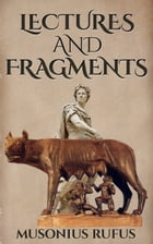 Lectures and Fragments by Musonius Rufus