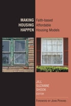 Making housing happen: faith-based affordable housing models by Jill Suzanne Shook