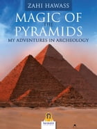 Magic of the Pyramids: My adventures in Archeology by Zahi Hawass