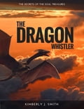 The Dragon Whistler (Secrets of the Soul Treasures) f668cd3c-d072-4c46-b866-e534b918f2d7