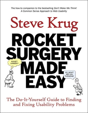 Rocket Surgery Made Easy: The Do-It-Yourself Guide to Finding and Fixing Usability Problems The Do-It-Yourself Guide to Finding and Fixing Usability P
