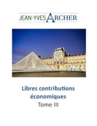 Libres contributions économiques, Tome III by Jean-Yves Archer