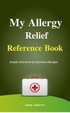My Allergy Relief Reference Book: Reference Books, #1 by Jaime Andrews