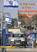 In the Line of Fire - Peacekeeping in the Golan Heights 860376d1-df6e-4579-965e-da3eb08d8219