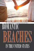 100 of the Most Romantic Beaches In the United States by alex trostanetskiy