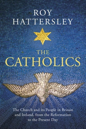 The Catholics The Church and its People in Britain and Ireland,  from the Reformation to the Present Day