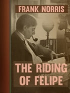 The Riding of Felipe by Frank Norris
