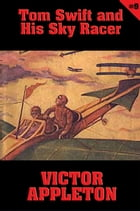 Tom Swift #9: Tom Swift and His Sky Racer: The Quickest Flight on Record by Victor Appleton